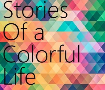 Stories of a Colorful Life